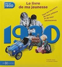 Nés en 1930, le livre de ma jeunesse : Tous les souvenirs de mon enfance et de mon adolescence