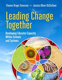 Leading Change Together: Developing Educator Capacity Within Schools and Systems