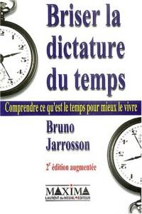 Briser la dictature du temps : Comprendre ce qu'est le temps pour mieux vivre