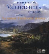 Pierre-Henri de Valenciennes, 1750-1819 : La nature l'avait créé peintre