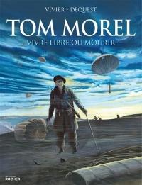 Tom Morel: Vivre libre ou mourir