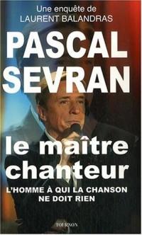 Pascal Sevran : Le maître chanteur
