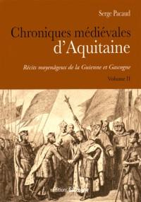Chroniques médiévales d'Aquitaine : Récits moyenâgeux de la Guienne et Gascogne Volume 2