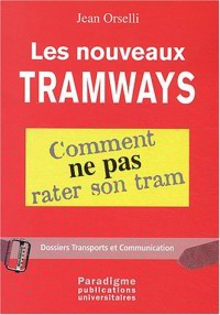 Les nouveaux tramways : Comment ne pas rater son tram