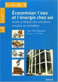 Economiser l'eau et l'énergie chez soi : Guide pratique des solutions simples et rentables