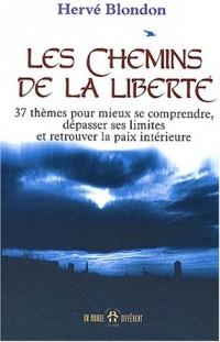 Les chemins de la liberté. 37 thèmes pour mieux se comprendre, dépasser ses limites et retrouver la paix intérieure
