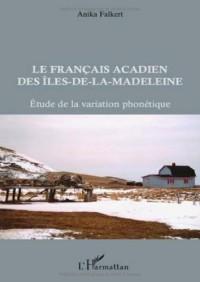 Français Acadien des Iles de la Madeleine Etude de la Variation Phonetique