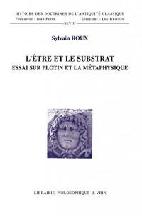 L'être et le substrat: Essai sur Plotin et la métaphysique