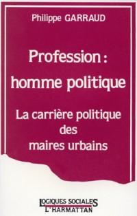 Profession, homme politique: La carrière politique des maires urbains