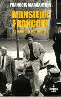 Monsieur François : Le milieu et moi, de A à Z