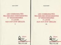 Les communautés religieuses enseignantes et missionnaires à Luçon aux XVIIe-XVIIIe siècles : 2 volumes