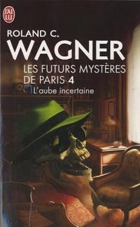 Les futurs mystères de Paris, Tome 4 : L'aube incertaine : Suivi de Honoré a disparu