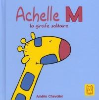 Achelle M : La girafe solitaire