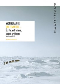 Yvonne Rainer: Une Femme Qui... Aecrits, Entretiens, Essais Critiques