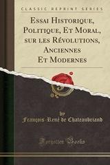 Essai Historique, Politique, Et Moral, Sur Les Révolutions, Anciennes Et Modernes (Classic Reprint)