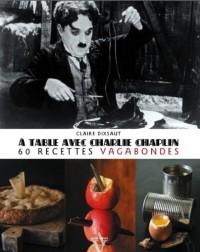 A table avec Charlie Chaplin - 60 recettes vagabondes