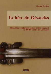 La bête du Gévaudan : Nouvelles révélations sur un crime organisé au XVIIIe siècle, en Gévaudan