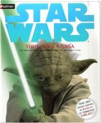 Star Wars : Tout sur la saga : Les personnages et les créatures des Episodes 1 à 6