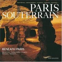 Paris souterrain : Carrières, catacombes, cryptes, égoûts, tunnels... Editions français-anglais