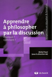 Apprendre à philosopher par la discussion : Pourquoi ? Comment ?