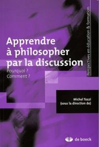 Apprendre à philosopher par la discussion : Pourquoi ? Comment ?