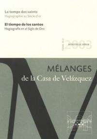 Le temps des saints. Hagiographie au Siècle d'or. Mélanges de la Casa de Velázquez 33-2