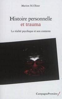 Histoire personnelle et trauma : La réalité psychique à l'oeuvre