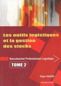 Les outils logistiques et la gestion des stocks Bac pro logistique : Tome 2