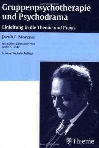 Gruppenpsychotherapie und Psychodrama: Einleitung in die Theorie und Praxis