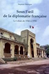 Sous l'oeil de la diplomatie française : Le Liban de 1946 à 1990