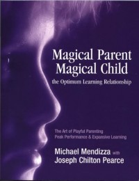 Magical Parent-Magical Child, the Optimum Learning Relationship [Taschenbuch] by