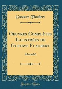 Oeuvres Completes Illustrees de Gustave Flaubert: Salammbo (Classic Reprint)