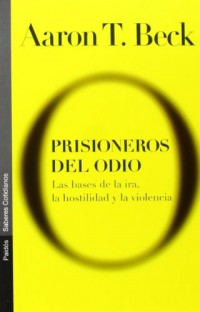Prisioneros Del Odio/ Prisoners of Hate: Las Bases De La Ira, La Hostilidad Y La Violencia / The Cognitive Basis of Anger, Hostility and Violence