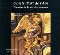 Objets d'art de l'Ain, témoins de la vie des hommes : 100 ans de conservation des antiquités et objets d'art dans l'Ain