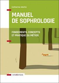 Manuel de Sophrologie - 2e éd. - Fondements, concepts et pratique du métier