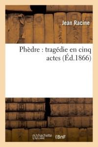 Phedre  Tragedie en Cinq Actes  ed 1866