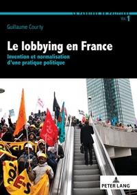 Le lobbying en France : Invention et normalisation d'une pratique politique