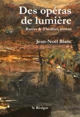Des opéras de lumière : Ravier & Thiollier, roman