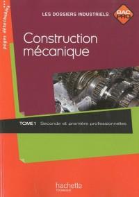 Construction mécanique Bac Pro 2e et 1e professionnelles : Tome 1
