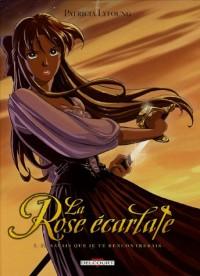 La Rose écarlate : Pack 2 volumes : Tome 1, Je savais que je te rencontrerais ; Tome 3, J'irai où tu iras