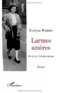 Larmes Ameres Fin de Vie: l'Ultime Partage (Roman)