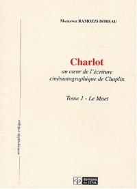 Charlot au coeur de l'écriture cinématographique de Chaplin : Tome 1, Le muet