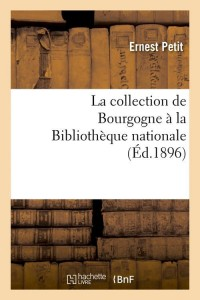 La Collection de Bourgogne a la B N  ed 1896