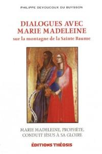 Dialogues avec Marie Madeleine sur la montagne de la Sainte Baume : Marie Madeleine, prophète, conduit Jésus à sa gloire