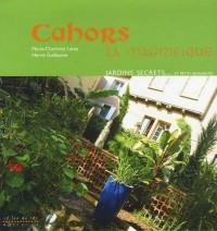 Cahors la Magnifique : Patrimoine, jardins secrets... et petits bonheurs