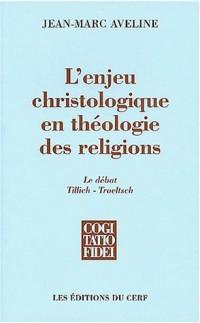 L'Enjeu christologique de la théologie des religions : Le Débat Tillich - Troeltsch