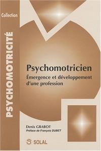 Psychomotricien : Emergence et développement d'une profession