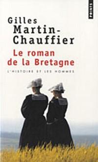Le Roman de la Bretagne. L'Histoire et les hommes