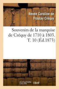 Souvenirs de la Mise de Crequy  T10  ed 1873
