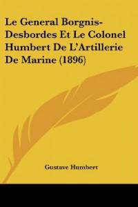 Le General Borgnis-Desbordes Et Le Colonel Humbert de L'Artillerie de Marine (1896)